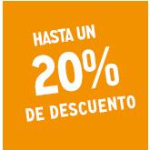 HASTA UN 20 % DE DESCUENTO